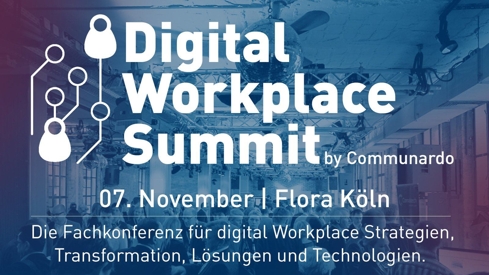 DWSC Digital Workplace Summit 2017 am 7.11.17 in Flora Köln #DWSC17